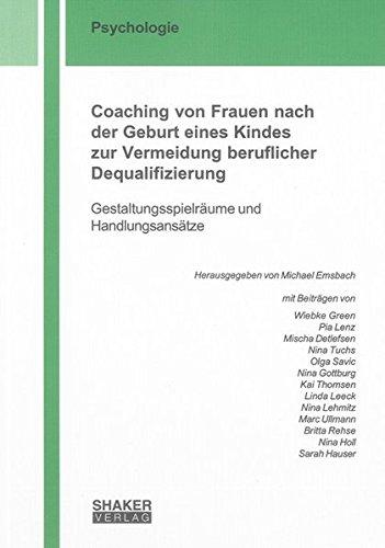 Coaching von Frauen nach der Geburt eines Kindes zur Vermeidung beruflicher Dequalifizierung: Gestaltungsspielräume und Handlungsansätze (Berichte aus der Psychologie)