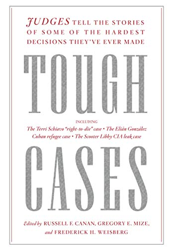 Tough Cases: Judges Tell the Stories of Some of the Hardest Decisions Theyave Ever Made