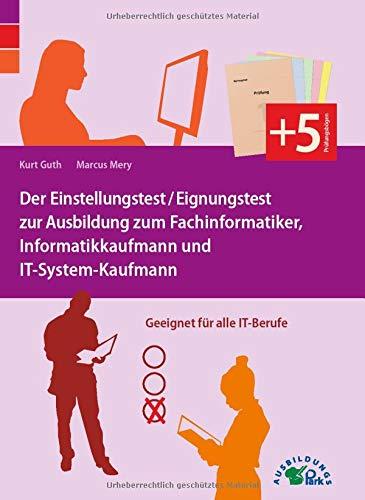 Der Eignungstest / Einstellungstest zur Ausbildung zum Fachinformatiker, Informatikkaufmann und IT-System-Kaufmann: Geeignet für alle IT-Berufe