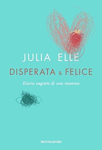 Disperata & felice: Diario segreto di una mamma (Italian Edition)