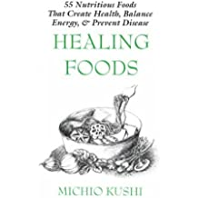 Healing Foods: 55 Nutritious Foods & Recipes That Create Health, Balance Energy, & Prevent Disease by Michio Kushi (1998-06-02)