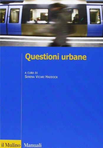 Questioni urbane. Caratteri e problemi della città contemporanea