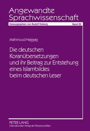 Die deutschen Koranübersetzungen und ihr Beitrag zur Entstehung eines Islambildes beim deutschen Leser (Angewandte Sprachwissenschaft, Band 22)