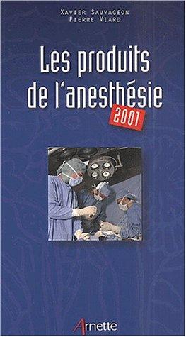 Les produits de l'anesthsie. Edition 2001