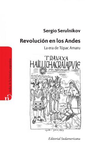 Revolución en los Andes: La era de Túpac Amaru por Sergio Serulnikov