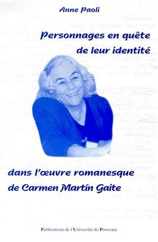 Personnages en quête de leur identité dans l'oeuvre romanesque de Carmen Martin Gaite par Anne Paoli