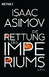 Die Rettung des Imperiums: Roman (Roboter und Foundation - der Zyklus 9)