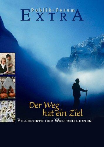 Der Weg hat ein Ziel: Pilgerorte der Weltreligionen (Publik-Forum Extra)