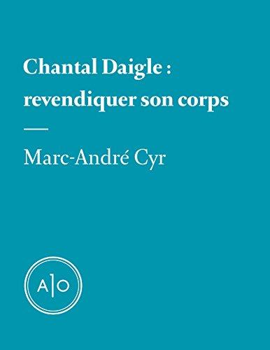 Chantal Daigle: revendiquer son corps par Marc-André Cyr