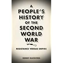 A People's History of the Second World War: Resistance Versus Empire by Donny Gluckstein (2012-06-14)