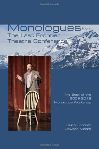 Monologues from The Last Frontier Theatre Conference: The Best of the 2009-2012 Monologue Workshop by Dawson Moore (2013-03-15)