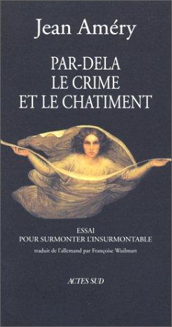 Par-delà le crime et le chatiment : Essai pour surmonter l'insurmontable par Jean Améry
