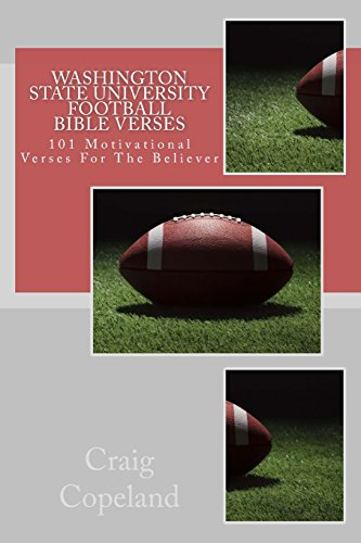 Washington State University Football Bible Verses: 101 Motivational Verses For The Believer (The Believer Series) (Washington Cougars University State)