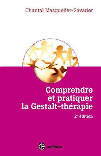Comprendre et pratiquer la Gestalt-thérapie - 2e éd. - Une démarche stimulant la liberté de l'être: Une démarche stimulant la liberté de l'être et sa créativité