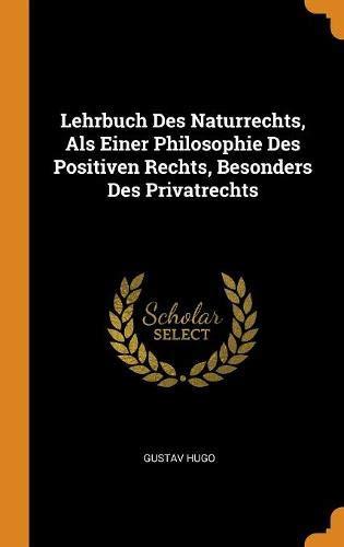 Lehrbuch Des Naturrechts, ALS Einer Philosophie Des Positiven Rechts, Besonders Des Privatrechts