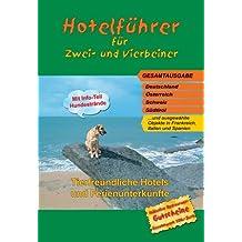 Hotelführer für Zwei- und Vierbeiner: Gesamtausgabe Deutschland, Österreich, Schweiz, Südtirol und ausgewählte Objekte in Frankreich, Italien und Spanien
