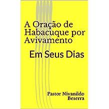 A Oração de Habacuque por Avivamento: Em Seus Dias (Primeiro Livro 1) (Portuguese Edition)