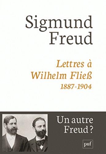 Lettres à Wilhem Fliess, 1887-1904 par Sigmund Freud, Jeffrey Moussaieff Masson