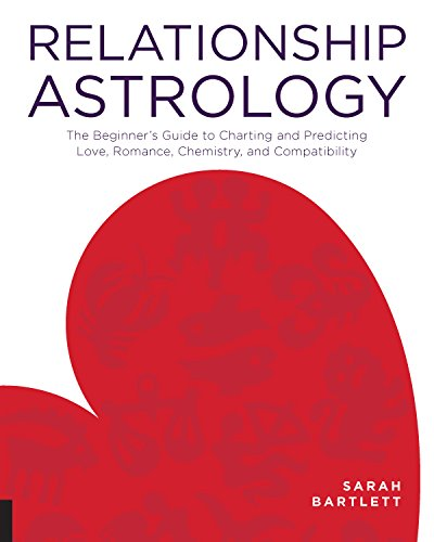 Relationship Astrology: The Beginner's Guide to Charting and Predicting Love, Romance, Chemistry,...