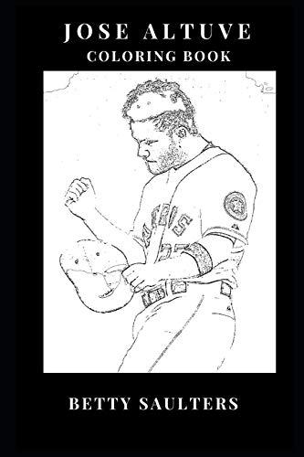 Jose Altuve Coloring Book: Legendary Baseball Star and Houstons Second Baseman, Shortest MLB Player and Prime Sportsman Inspired Adult Coloring Book (Jose Altuve Books, Band 0)