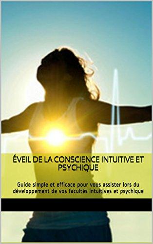 Éveil de la conscience intuitive et psychique: Guide simple et efficace pour vous assister lors du développement de vos facultés intuitives et psychique par Nelly Dube
