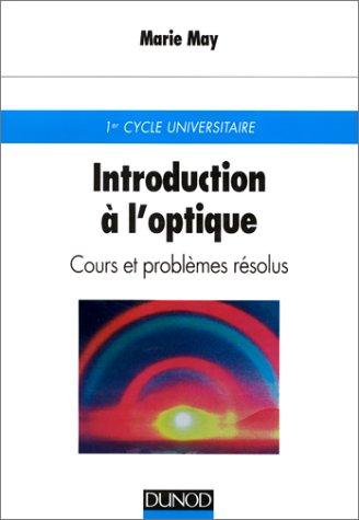 Introduction à l'optique : Cours, exercices d'application, problèmes résolus