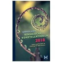Himmlische Konstellationen 2018 Astrologisches Jahrbuch: Leben und Handeln im Einklang mit dem Kosmos