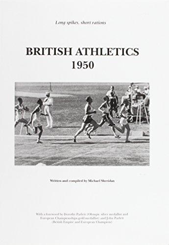 British Athletics 1950: Long Spikes, Short Rations por Michael L. Sheridan