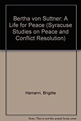 Bertha von Suttner: A Life for Peace (Syracuse Studies on Peace and Conflict Resolution)