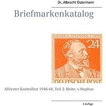 Briefmarkenkatalog: Alliierter Kontrollrat 1946-48, Teil 3: Heinr. v.Stephan