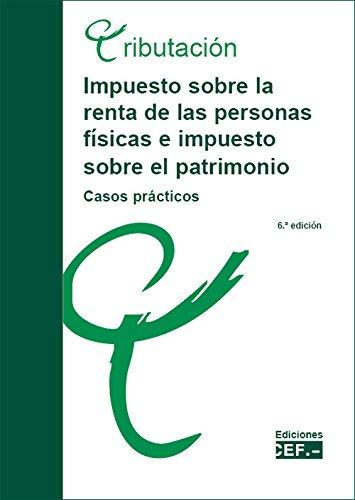 Impuesto sobre la renta de las personas físicas e impuesto sobre el patrimonio : casos prácticos