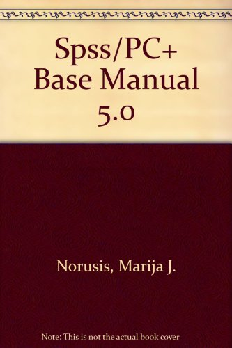 SPSS/PC+ Base Manual 5.0 por Marija J. Norusis