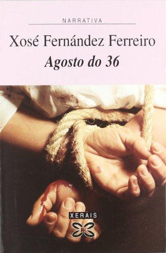 Agosto do 36 (Edición Literaria - Narrativa) por Xosé Fernández Ferreiro