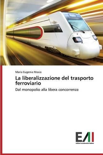 La liberalizzazione del trasporto ferroviario: Dal monopolio alla libera concorrenza