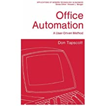 Office Automation: A User-Driven Method (Applications of Modern Technology in Business)