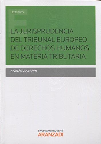 Jurisprudencia del Tribunal Europeo de derchos humanos en materia tributaria,La (Monografía) por Nicolás Díaz Ravn