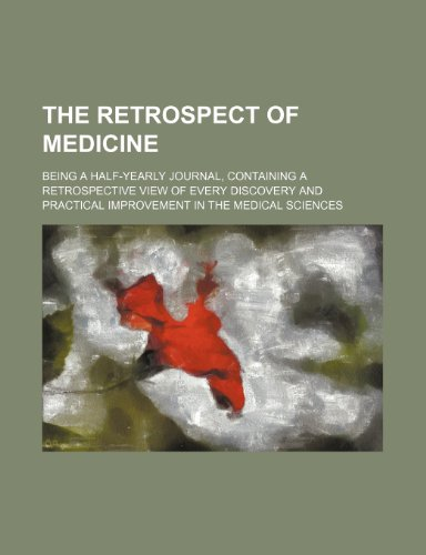The Retrospect of Medicine (Volume 64); Being a Half-Yearly Journal, Containing a Retrospective View of Every Discovery and Practical Improvement in the Medical Sciences