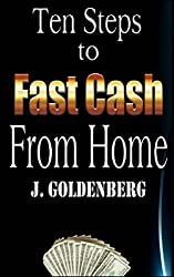 Ten Steps to Fast Cash from Home: Tried and Tested: Easy Methods to Pull in Extra Money: Volume 3 (The Beginners Guide to Quick Easy Money) by J. Goldenberg (2014-03-30)