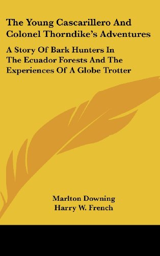 The Young Cascarillero and Colonel Thorndike's Adventures: A Story of Bark Hunters in the Ecuador Forests and the Experiences of a Globe Trotter