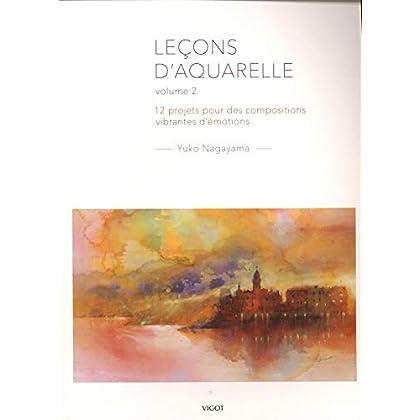 Leçons d'aquarelle : Volume 2, 12 projets pour des compositions vibrantes d'émotions