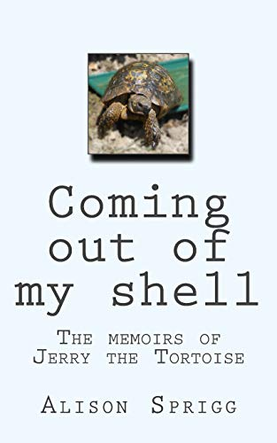 Coming out of my shell: The memoirs of Jerry the Tortoise