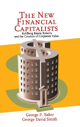 The New Financial Capitalists Hardback: Kohlberg Kravis Roberts and the Creation of Corporate Value