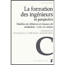 La formation des ingénieurs en perspective : Modèles de référence et réseaux de médiation XVIIIe - XXe siècle