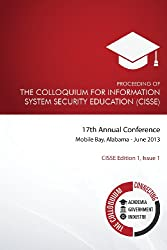 Proceeding of the Colloquium for Information System Security Education (CISSE): 17th Annual Conference, Mobile, Alabama: Volume 1 (CISSE Edition One)