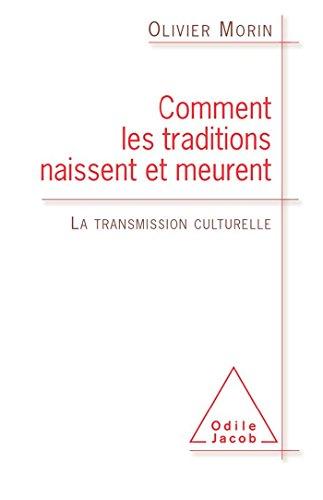 Comment les traditions naissent et meurent: La transmission culturelle