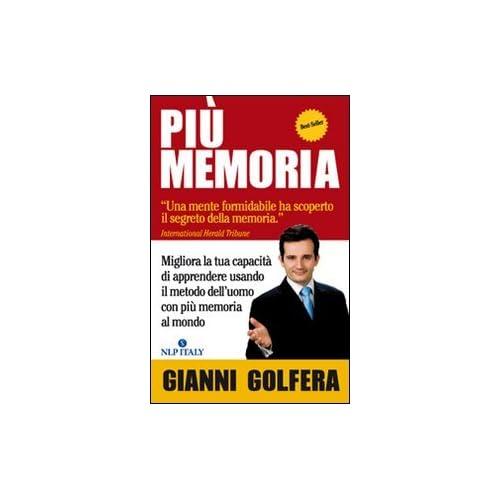 Più Memoria. Migliora La Tua Capacità Di Apprendere Usando Il Metodo Dell'uomo Con Più Memoria Al Mondo