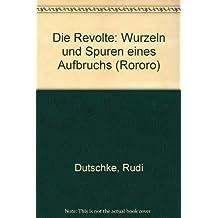 Die Revolte: Wurzeln und Spuren eines Aufbruchs (Rororo)