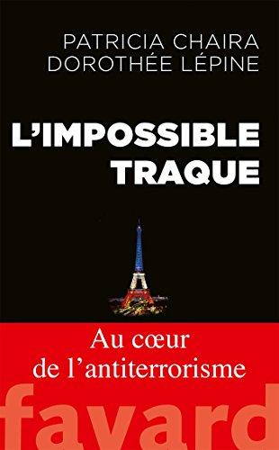 L'impossible traque: Au coeur de l'anti-terrorisme par Patricia Chaira, Dorothée Lépine