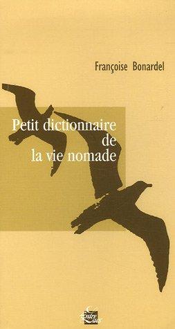 Petit dictionnaire de la vie nomade par Françoise Bonardel