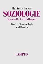Soziologie. Spezielle Grundlagen: Band 1: Situationslogik und Handeln